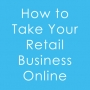 eBook: How to Take Your Retail Business Online