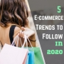 5 E-commerce Trends to Follow in 2020